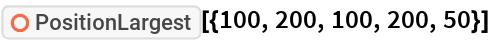 "ResourceFunction[""PositionLargest""][{100, 200, 100, 200, 50}]"