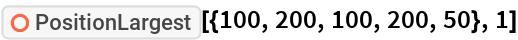 "ResourceFunction[""PositionLargest""][{100, 200, 100, 200, 50}, 1]"