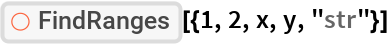 """ResourceFunction[""""FindRanges""""][{1, 2, x, y, """"str""""}]"""