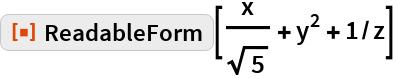 """ResourceFunction[""""ReadableForm""""][x/Sqrt[5] + y^2 + 1/z]"""