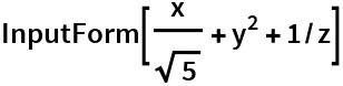 InputForm[x/Sqrt[5] + y^2 + 1/z]