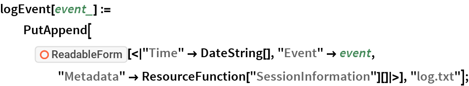 "logEvent[event_] := PutAppend[    ResourceFunction[     ""ReadableForm""][<