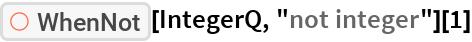 "ResourceFunction[""WhenNot""][IntegerQ, ""not integer""][1]"