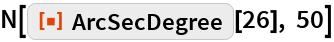 "N[ResourceFunction[""ArcSecDegree""][26], 50]"
