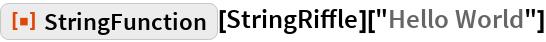 "ResourceFunction[""StringFunction""][StringRiffle][""Hello World""]"