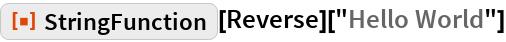 "ResourceFunction[""StringFunction""][Reverse][""Hello World""]"