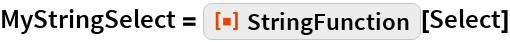 """MyStringSelect = ResourceFunction[""""StringFunction""""][Select]"""