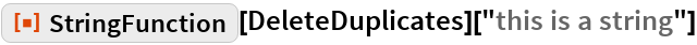 """ResourceFunction[""""StringFunction""""][   DeleteDuplicates][""""this is a string""""]"""