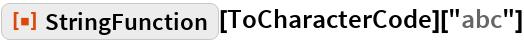 "ResourceFunction[""StringFunction""][ToCharacterCode][""abc""]"