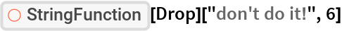"""ResourceFunction[""""StringFunction""""][Drop][""""don't do it!"""", 6]"""