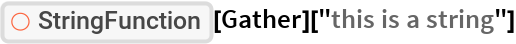 """ResourceFunction[""""StringFunction""""][Gather][""""this is a string""""]"""