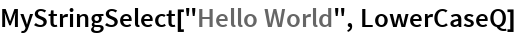 "MyStringSelect[""Hello World"", LowerCaseQ]"