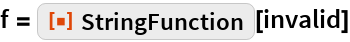 """f = ResourceFunction[""""StringFunction""""][invalid]"""