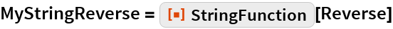 "MyStringReverse = ResourceFunction[""StringFunction""][Reverse]"