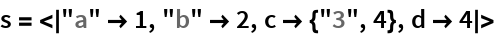 "s = <|""a"" -> 1, ""b"" -> 2, c -> {""3"", 4}, d -> 4|>"
