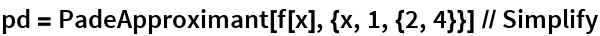 pd = PadeApproximant[f[x], {x, 1, {2, 4}}] // Simplify