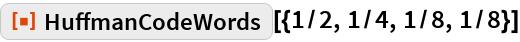 "ResourceFunction[""HuffmanCodeWords""][{1/2, 1/4, 1/8, 1/8}]"