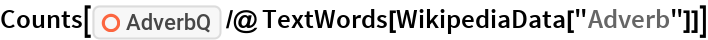 "Counts[ResourceFunction[""AdverbQ""] /@ TextWords[WikipediaData[""Adverb""]]]"