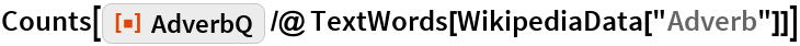 """Counts[ResourceFunction[""""AdverbQ""""] /@ TextWords[WikipediaData[""""Adverb""""]]]"""