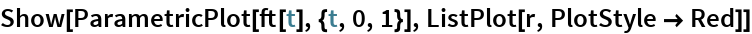 Show[ParametricPlot[ft[t], {t, 0, 1}], ListPlot[r, PlotStyle -> Red]]