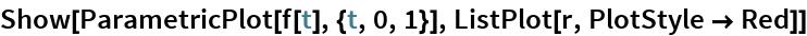 Show[ParametricPlot[f[t], {t, 0, 1}], ListPlot[r, PlotStyle -> Red]]
