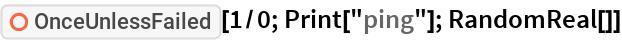 "ResourceFunction[""OnceUnlessFailed""][1/0; Print[""ping""]; RandomReal[]]"