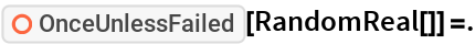 """ResourceFunction[""""OnceUnlessFailed""""][RandomReal[]] =."""