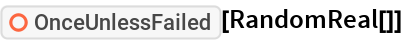"""ResourceFunction[""""OnceUnlessFailed""""][RandomReal[]]"""