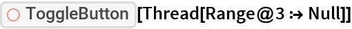 """ResourceFunction[""""ToggleButton""""][Thread[Range@3 :> Null]]"""