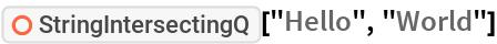"ResourceFunction[""StringIntersectingQ""][""Hello"", ""World""]"