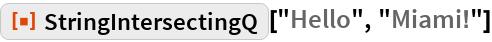 "ResourceFunction[""StringIntersectingQ""][""Hello"", ""Miami!""]"