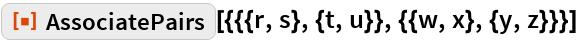 "ResourceFunction[  ""AssociatePairs""][{{{r, s}, {t, u}}, {{w, x}, {y, z}}}]"