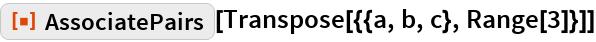 """ResourceFunction[""""AssociatePairs""""][Transpose[{{a, b, c}, Range[3]}]]"""