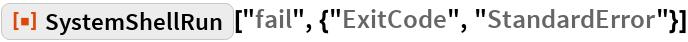 "ResourceFunction[  ""SystemShellRun""][""fail"", {""ExitCode"", ""StandardError""}]"