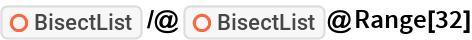 "ResourceFunction[""BisectList""] /@ ResourceFunction[""BisectList""]@Range[32]"