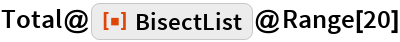 "Total@ResourceFunction[""BisectList""]@Range[20]"