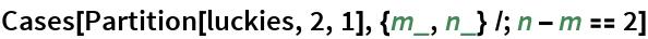 Cases[Partition[luckies, 2, 1], {m_, n_} /; n - m == 2]