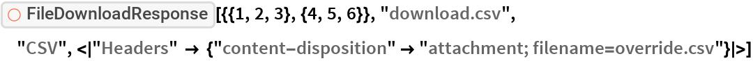 "ResourceFunction[  ""FileDownloadResponse""][{{1, 2, 3}, {4, 5, 6}}, ""download.csv"", ""CSV"", <    ""Headers"" -> {""content-disposition"" -> ""attachment; filename=override.csv""} >]"