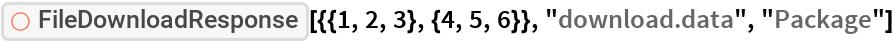 "ResourceFunction[  ""FileDownloadResponse""][{{1, 2, 3}, {4, 5, 6}}, ""download.data"", ""Package""]"