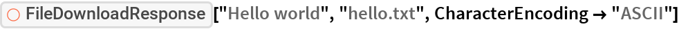 "ResourceFunction[""FileDownloadResponse""][""Hello world"", ""hello.txt"", CharacterEncoding -> ""ASCII""]"