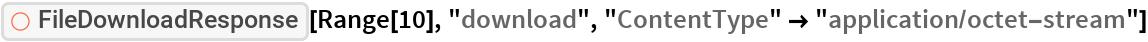 """ResourceFunction[""""FileDownloadResponse""""][Range[10], """"download"""", """"ContentType"""" -> """"application/octet-stream""""]"""