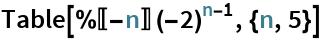 Table[%[[-n]] (-2)^(n - 1), {n, 5}]