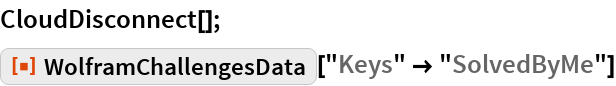 """CloudDisconnect[]; ResourceFunction[""""WolframChallengesData""""][""""Keys"""" -> """"SolvedByMe""""]"""