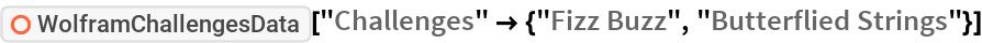"ResourceFunction[""WolframChallengesData""][  ""Challenges"" -> {""Fizz Buzz"", ""Butterflied Strings""}]"