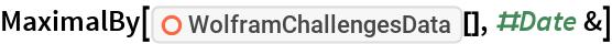 "MaximalBy[ResourceFunction[""WolframChallengesData""][], #Date &]"