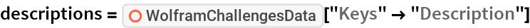 "descriptions = ResourceFunction[""WolframChallengesData""][""Keys"" -> ""Description""]"