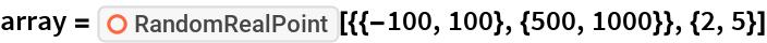 "array = ResourceFunction[   ""RandomRealPoint""][{{-100, 100}, {500, 1000}}, {2, 5}]"