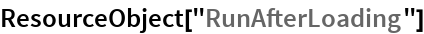 "ResourceObject[""RunAfterLoading""]"