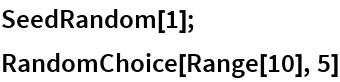SeedRandom[1]; RandomChoice[Range[10], 5]