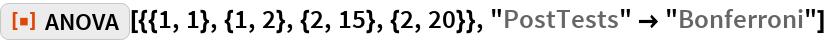 "ResourceFunction[""ANOVA""][{{1, 1}, {1, 2}, {2, 15}, {2, 20}}, ""PostTests"" -> ""Bonferroni""]"